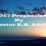 2017 Prophecies By Pastor E.A. Adeboye