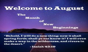 Welcome to August – The Month of New Beginnings