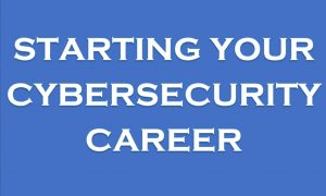 Starting your Career in Cybersecurity