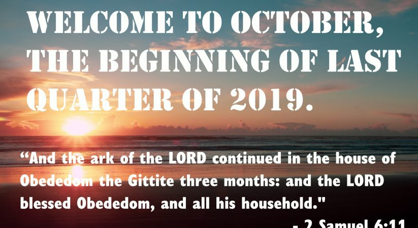 Welcome to October, the beginning of last quarter of 2019